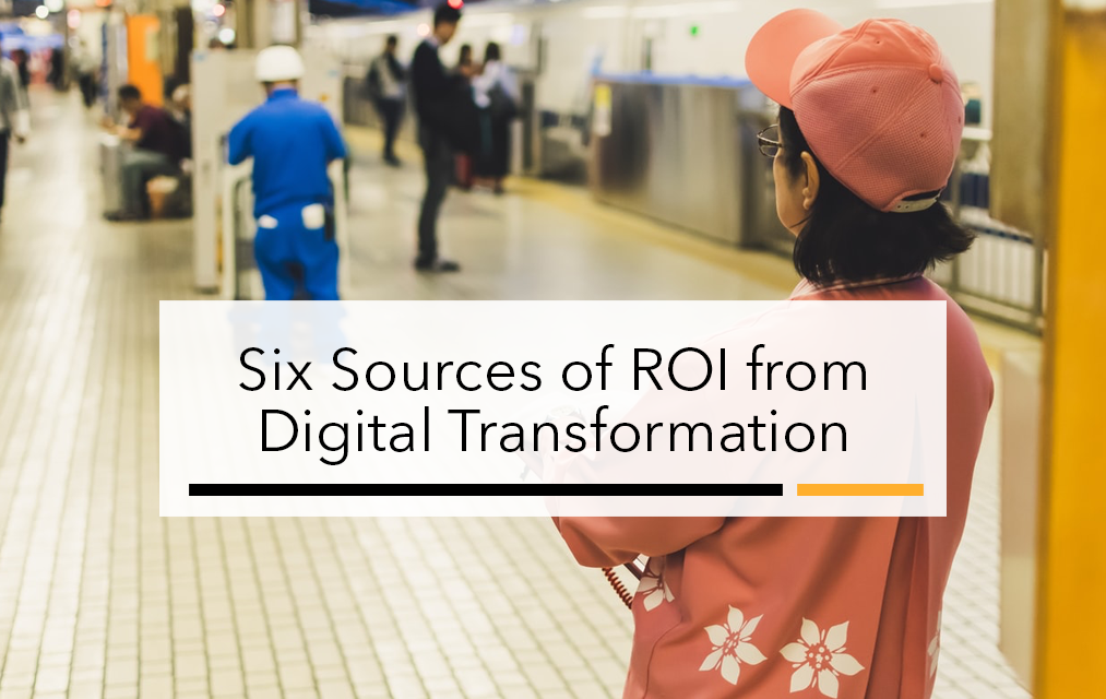 Six Sources of ROI from Digital Transformation